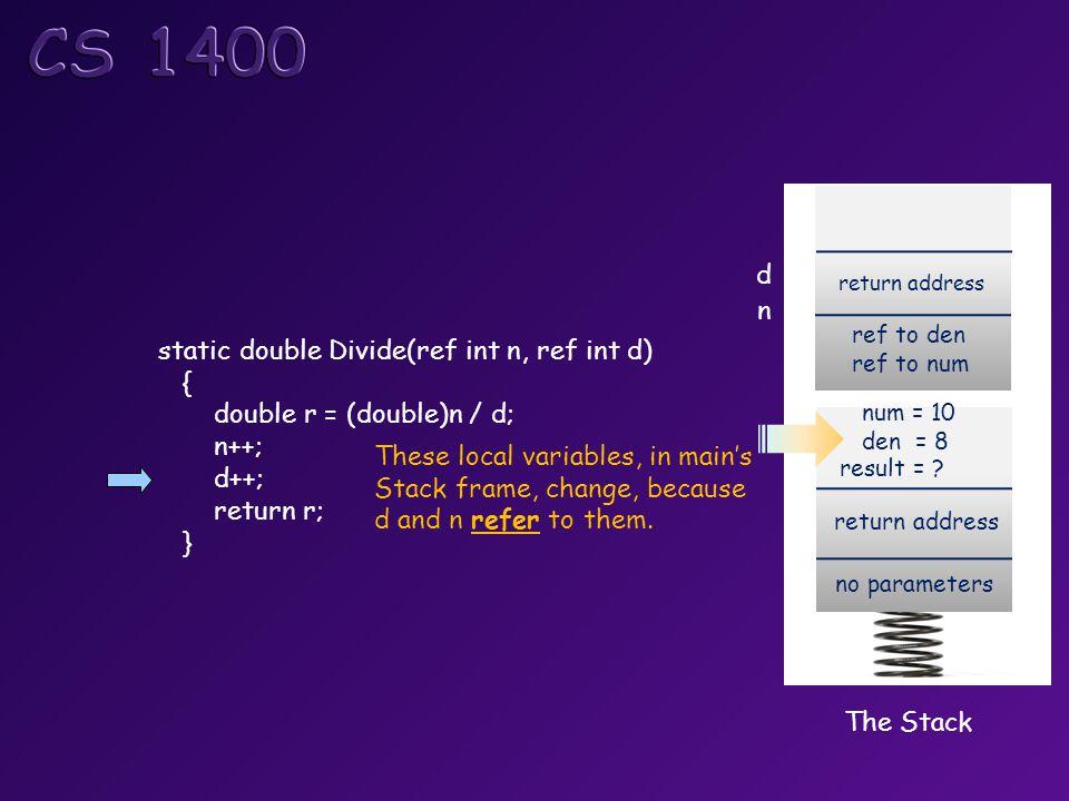 The Stack return address no parameters num = 10 den = 8 return address ref to den ref to num result = .