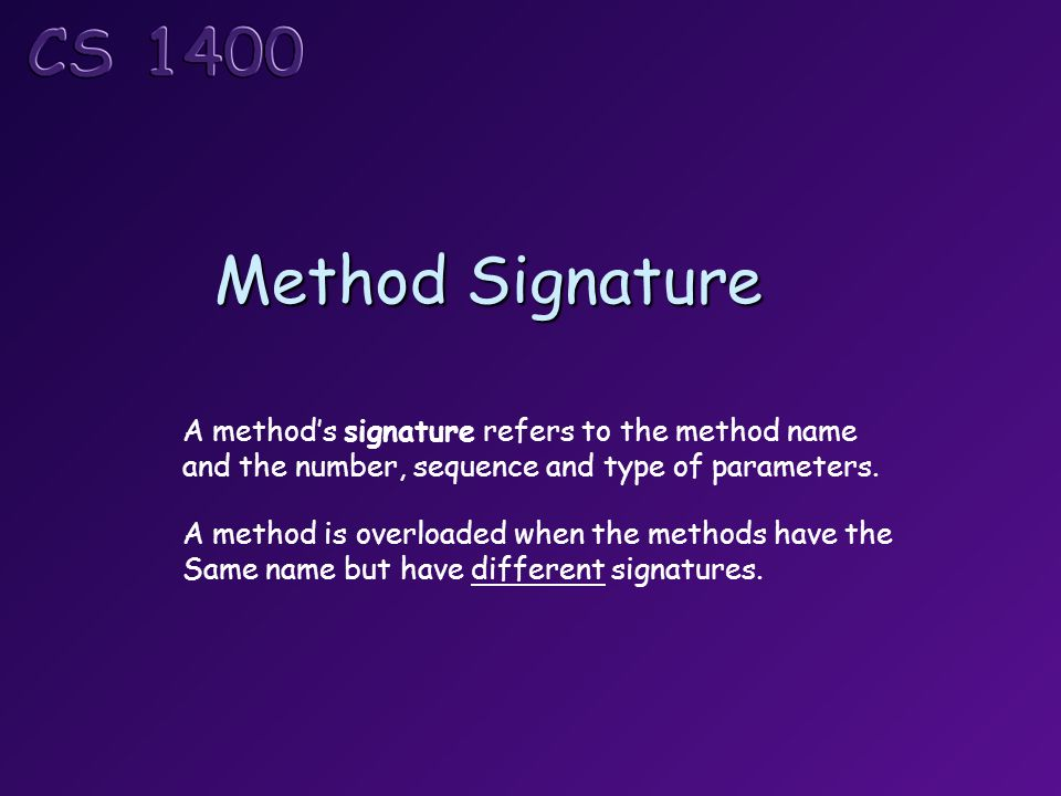 Method Signature A method's signature refers to the method name and the number, sequence and type of parameters.