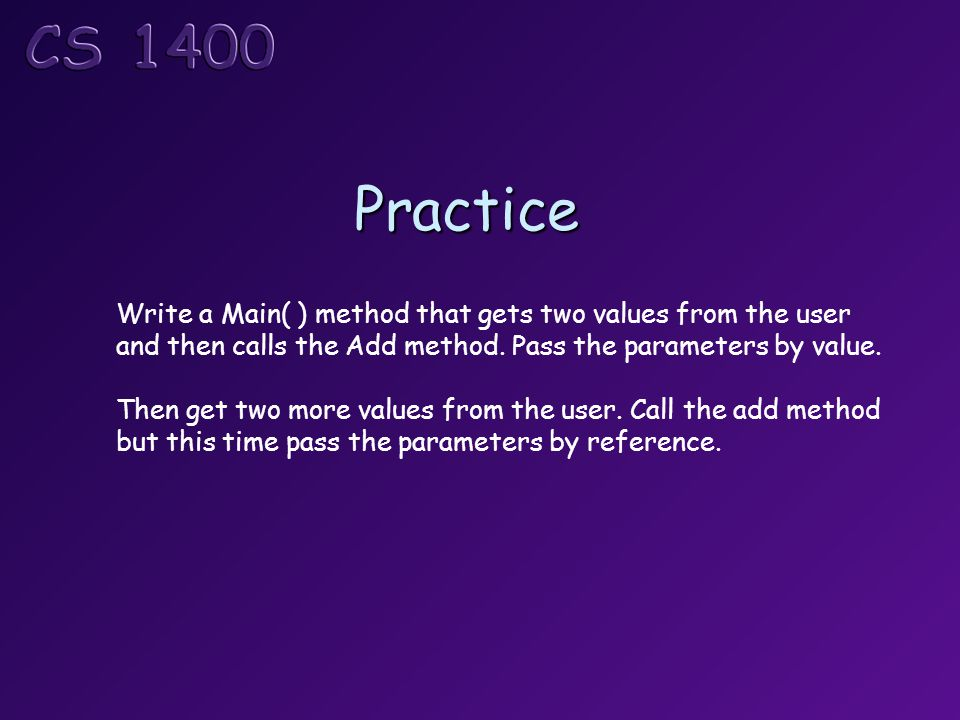 Practice Write a Main( ) method that gets two values from the user and then calls the Add method.