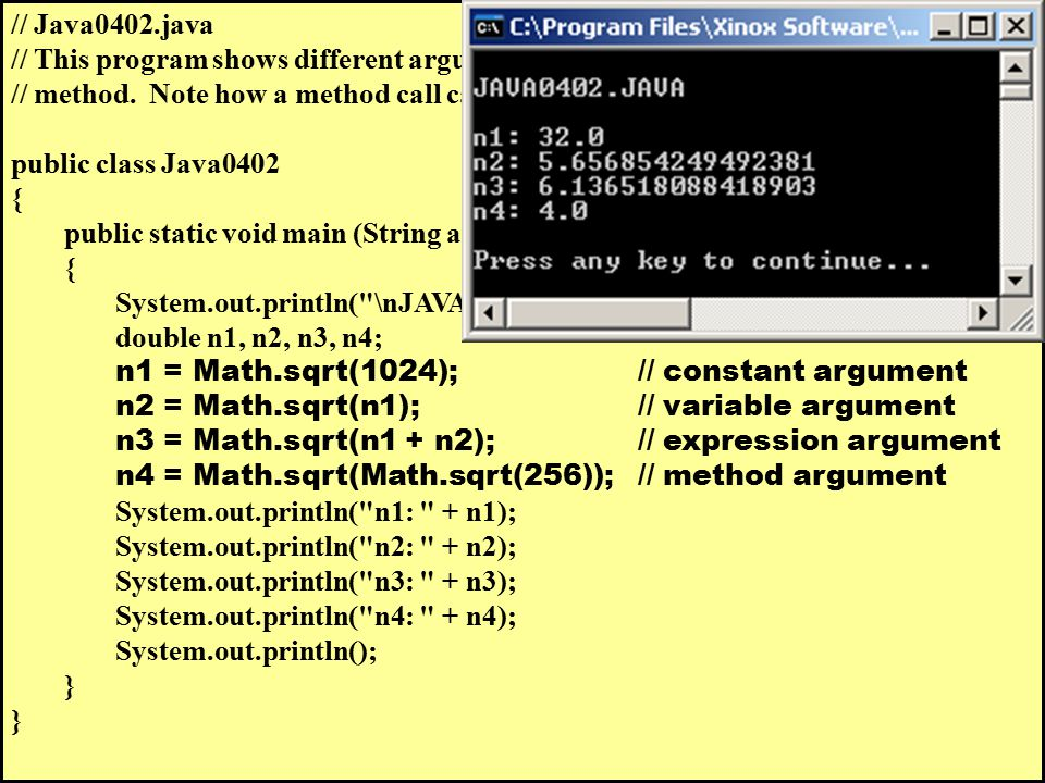 // Java0402.java // This program shows different arguments that can be used with the // method. Note how a method call can be the argument of another