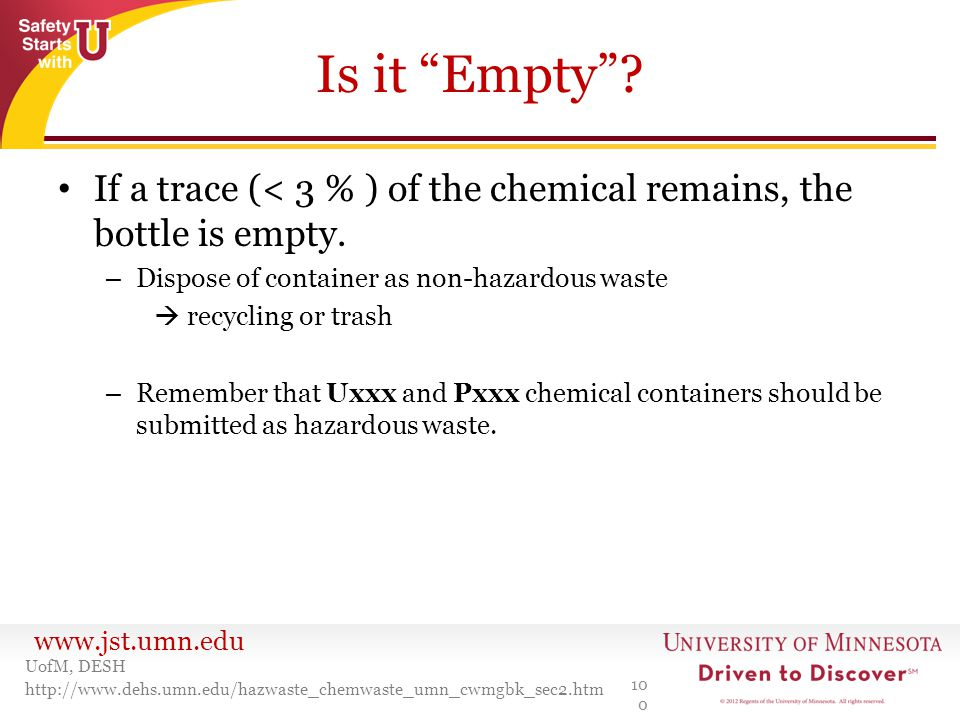 """www.jst.umn.edu Is it """"Empty""""? If a trace (< 3 % ) of the chemical remains, the bottle is empty. – Dispose of container as non-hazardous waste  recyc"""