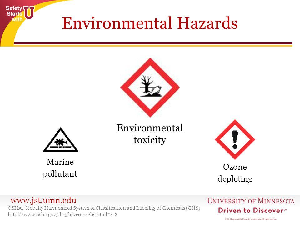 www.jst.umn.edu Environmental Hazards OSHA, Globally Harmonized System of Classification and Labeling of Chemicals (GHS) http://www.osha.gov/dsg/hazco
