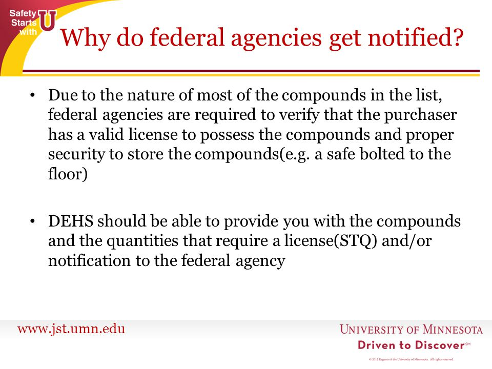 www.jst.umn.edu Why do federal agencies get notified? Due to the nature of most of the compounds in the list, federal agencies are required to verify