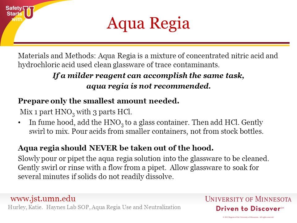 www.jst.umn.edu Aqua Regia Materials and Methods: Aqua Regia is a mixture of concentrated nitric acid and hydrochloric acid used clean glassware of tr