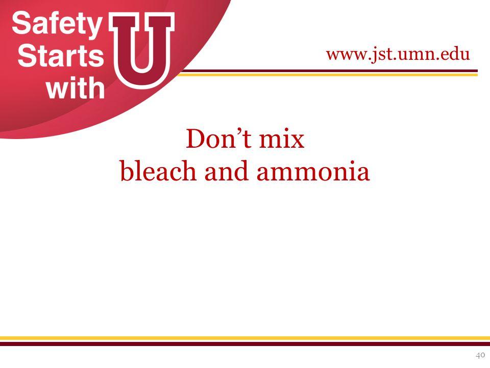 www.jst.umn.edu Don't mix bleach and ammonia 40
