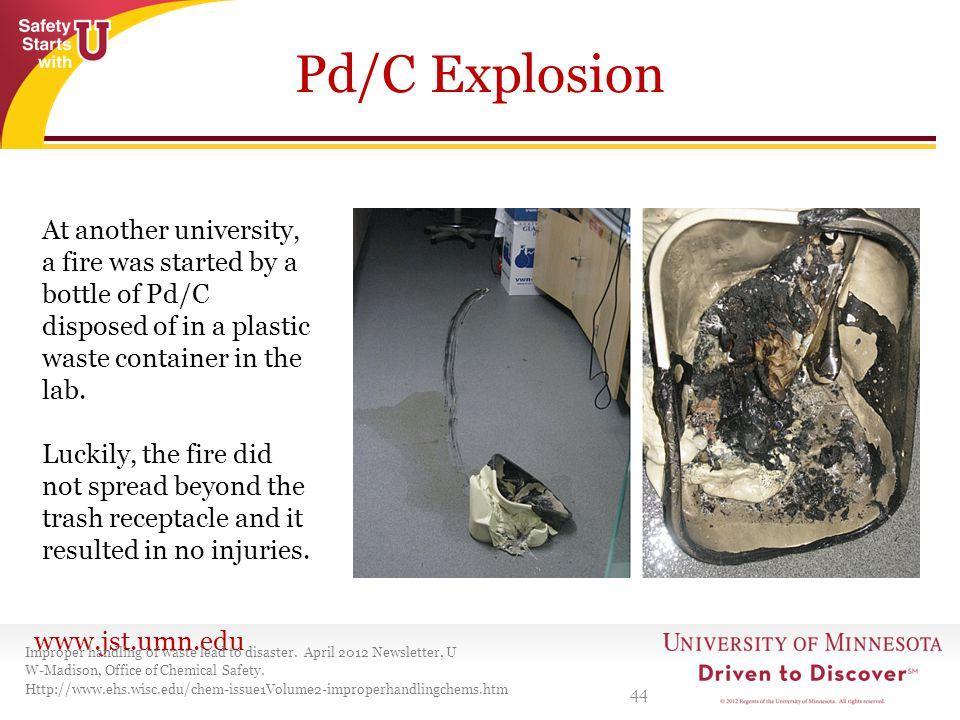 www.jst.umn.edu Pd/C Explosion 44 Improper handling of waste lead to disaster. April 2012 Newsletter, U W-Madison, Office of Chemical Safety. Http://w