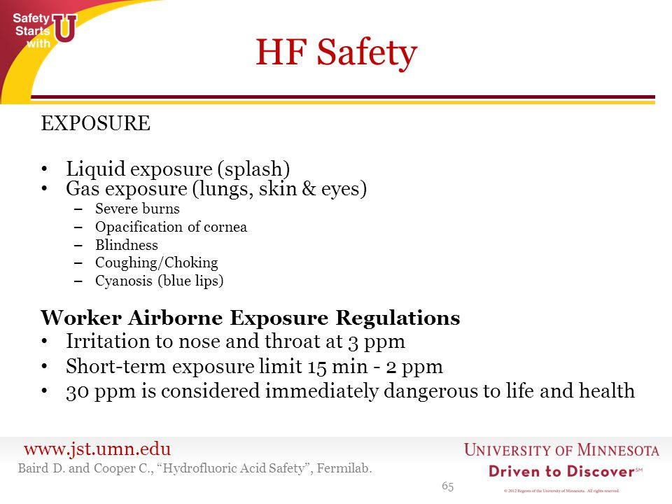 www.jst.umn.edu HF Safety EXPOSURE Liquid exposure (splash) Gas exposure (lungs, skin & eyes) – Severe burns – Opacification of cornea – Blindness – C