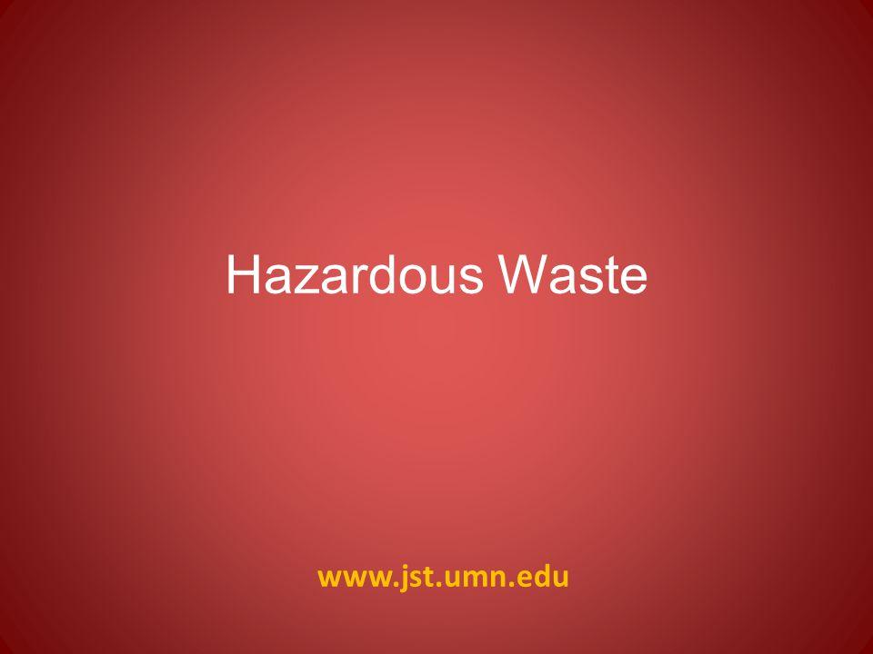www.jst.umn.edu Hazardous Waste