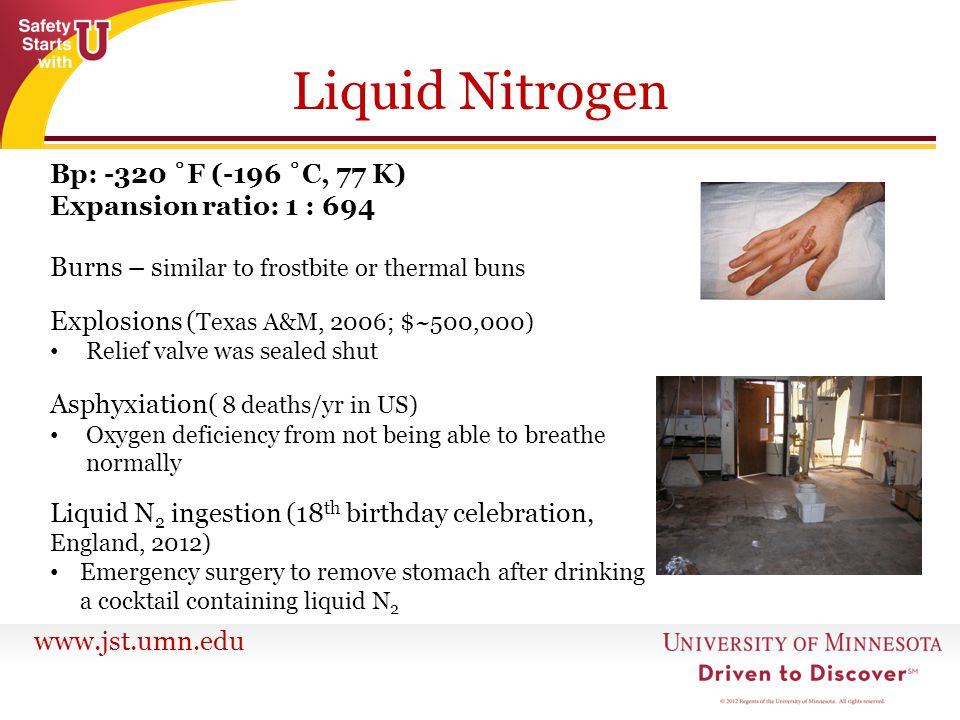 www.jst.umn.edu Liquid N2 in the lab Can solidify with a vacuum pump (mp 60 K) Can condense oxygen (bp 90 K) Liquid O2 can cause explosions Don't leave liquid nitrogen traps open to atmosphere.