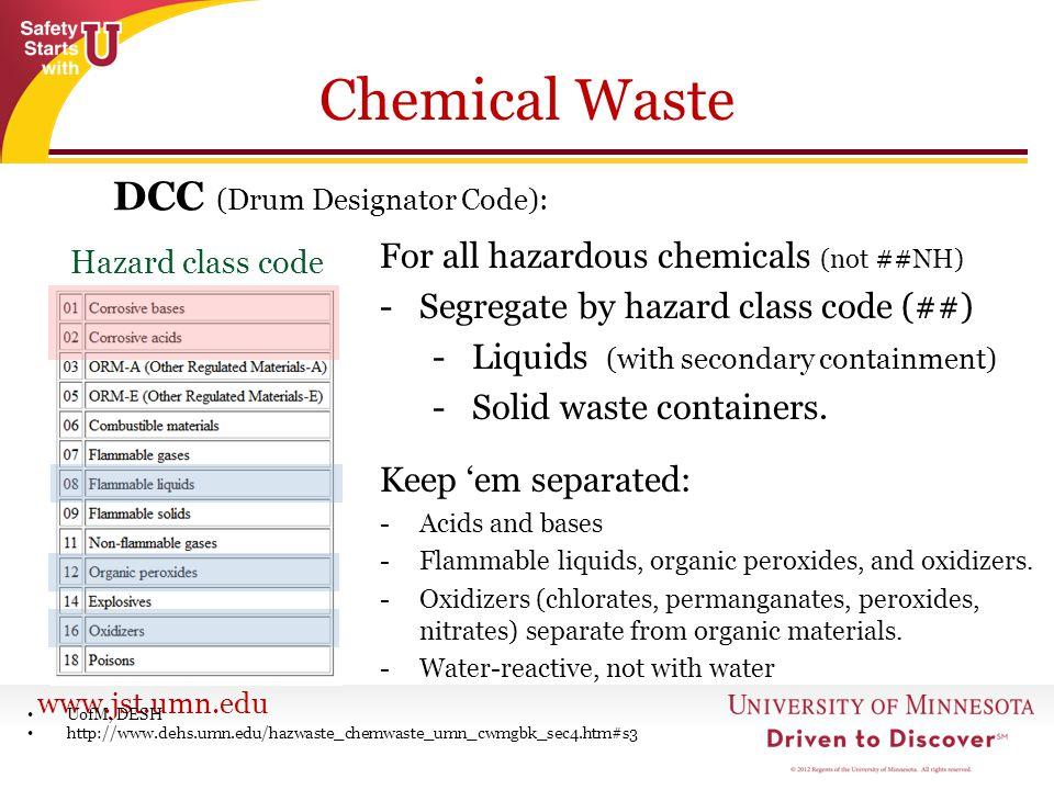 www.jst.umn.edu Chemical Waste DCC (Drum Designator Code): UofM, DESH http://www.dehs.umn.edu/hazwaste_chemwaste_umn_cwmgbk_sec4.htm#s3 Hazard class c