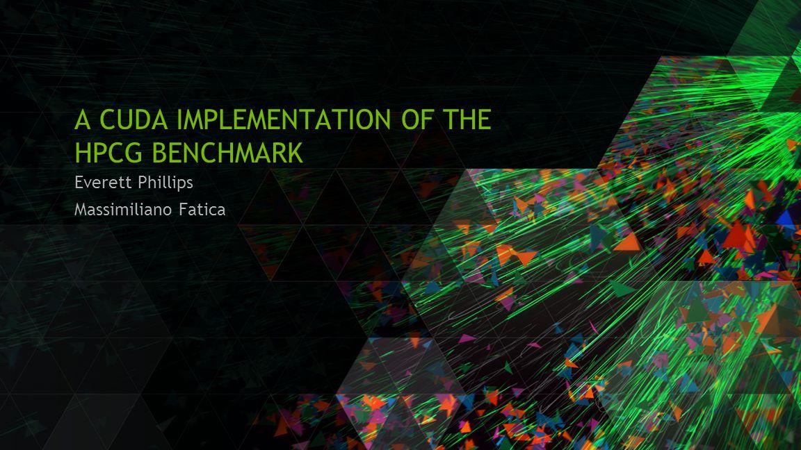 Everett Phillips Massimiliano Fatica A CUDA IMPLEMENTATION OF THE HPCG BENCHMARK