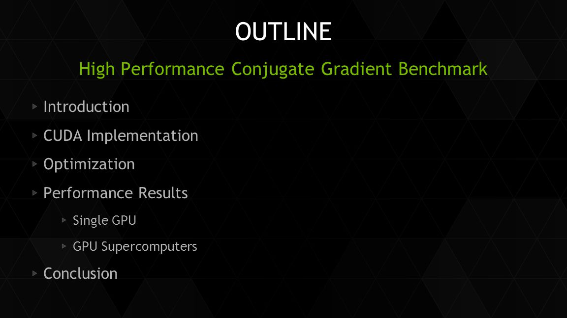 OUTLINE Introduction CUDA Implementation Optimization Performance Results Single GPU GPU Supercomputers Conclusion High Performance Conjugate Gradient