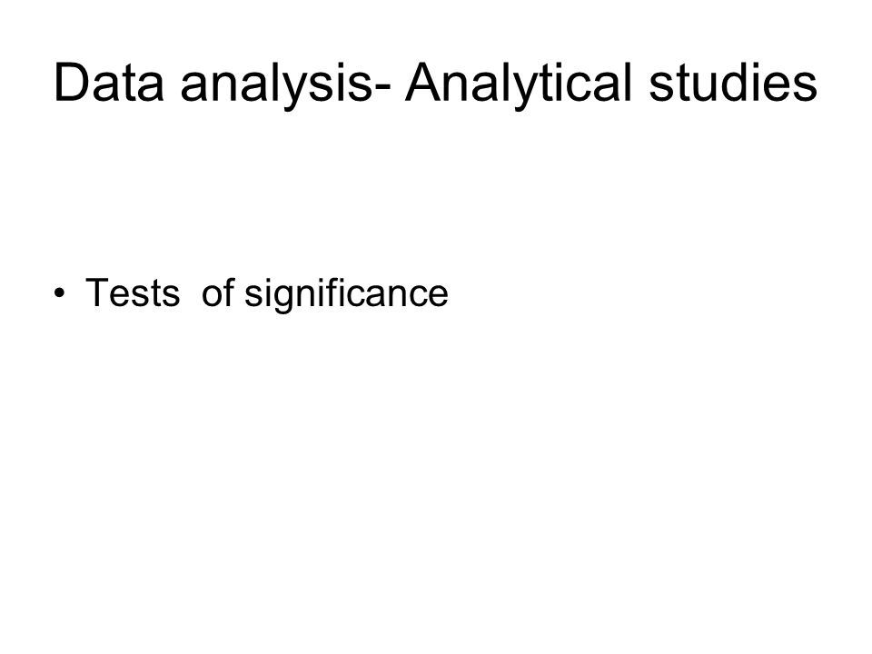 Data analysis- Analytical studies Tests of significance
