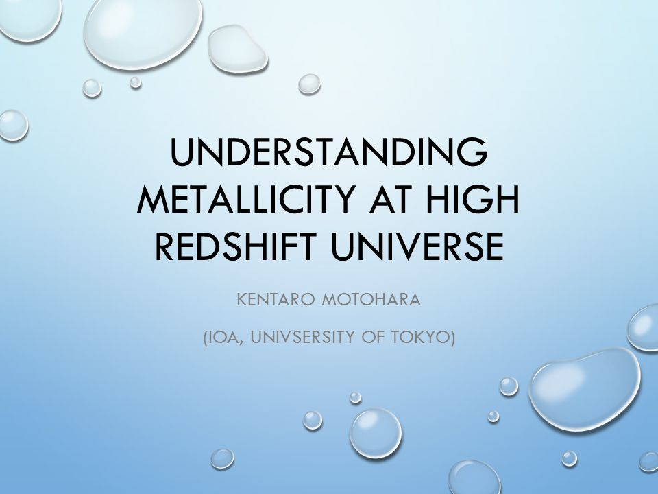 UNDERSTANDING METALLICITY AT HIGH REDSHIFT UNIVERSE KENTARO MOTOHARA (IOA, UNIVSERSITY OF TOKYO)