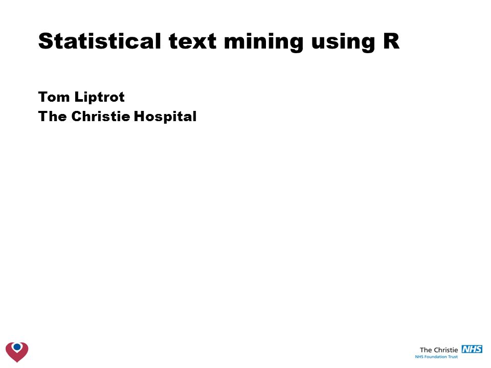 Statistical text mining using R Tom Liptrot The Christie Hospital