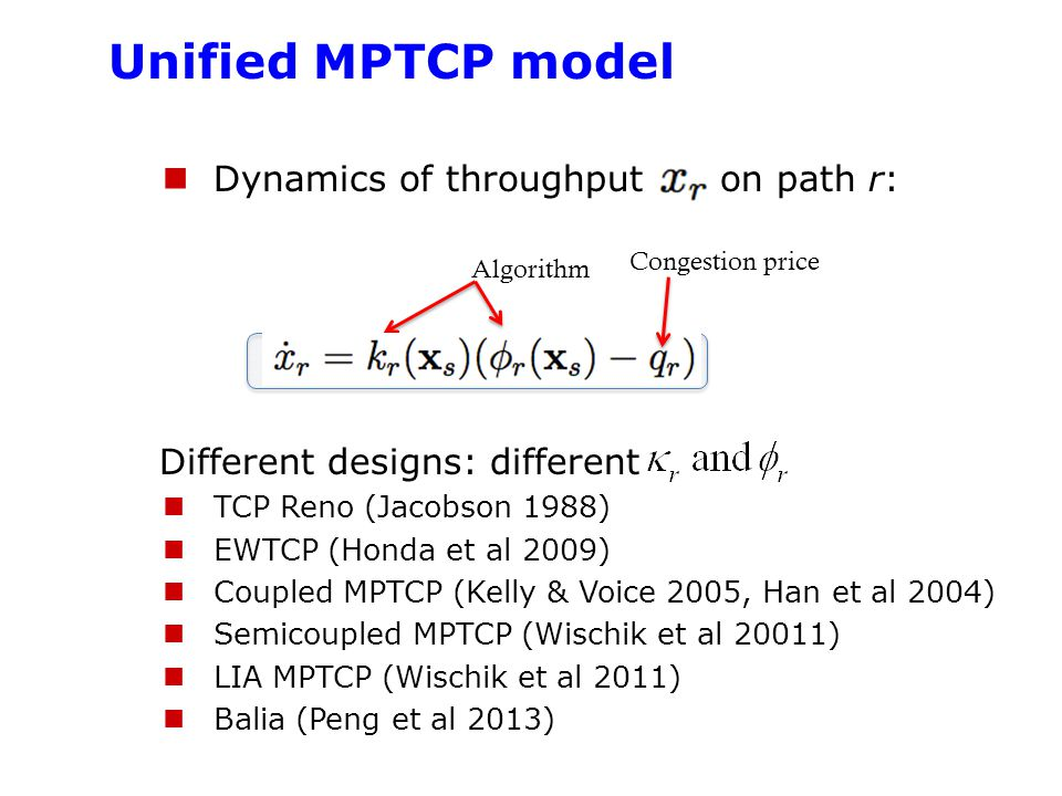 Provable properties Theorem Balia has a unique equilibrium point Theorem The unique equilibrium point is asymptotically stable Theorem (Almost) all MPTCP algorithms face an inevitable tradeoff between TCP friendliness Responsiveness