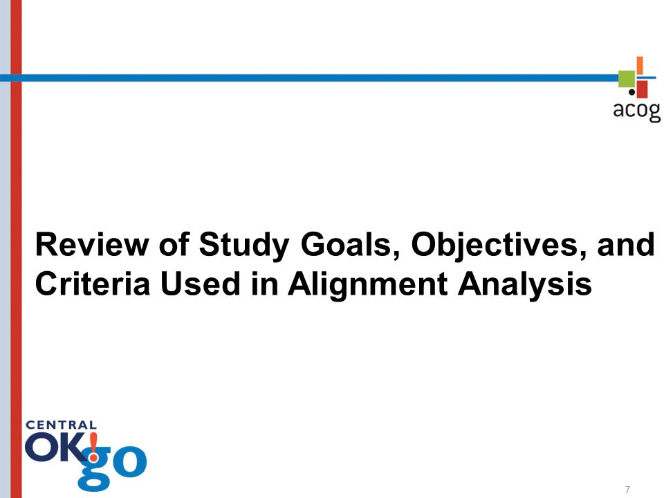 Review of Study Goals, Objectives, and Criteria Used in Alignment Analysis 7