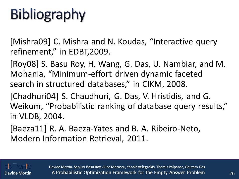 Davide Mottin, Senjuti Basu Roy, Alice Marascu, Yannis Velegrakis, Themis Palpanas, Gautam Das A Probabilistic Optimization Framework for the Empty-Answer Problem Davide Mottin [Mishra09] C.