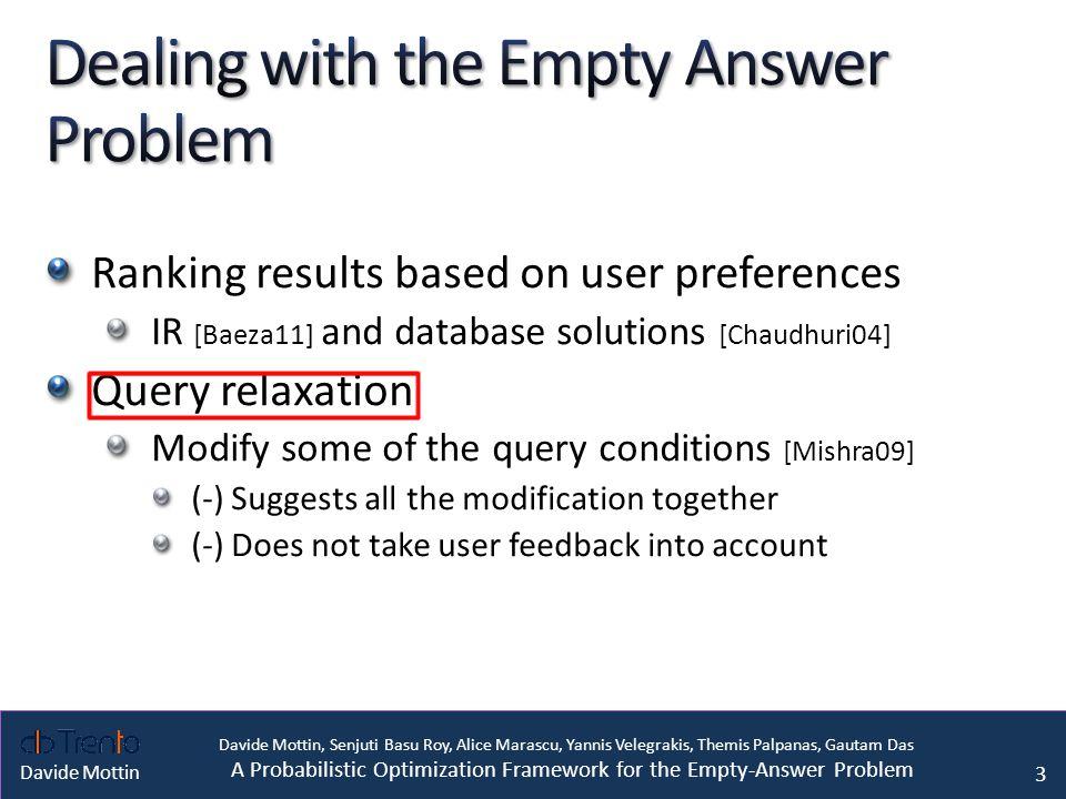Davide Mottin, Senjuti Basu Roy, Alice Marascu, Yannis Velegrakis, Themis Palpanas, Gautam Das A Probabilistic Optimization Framework for the Empty-Answer Problem Davide Mottin Prune!!.
