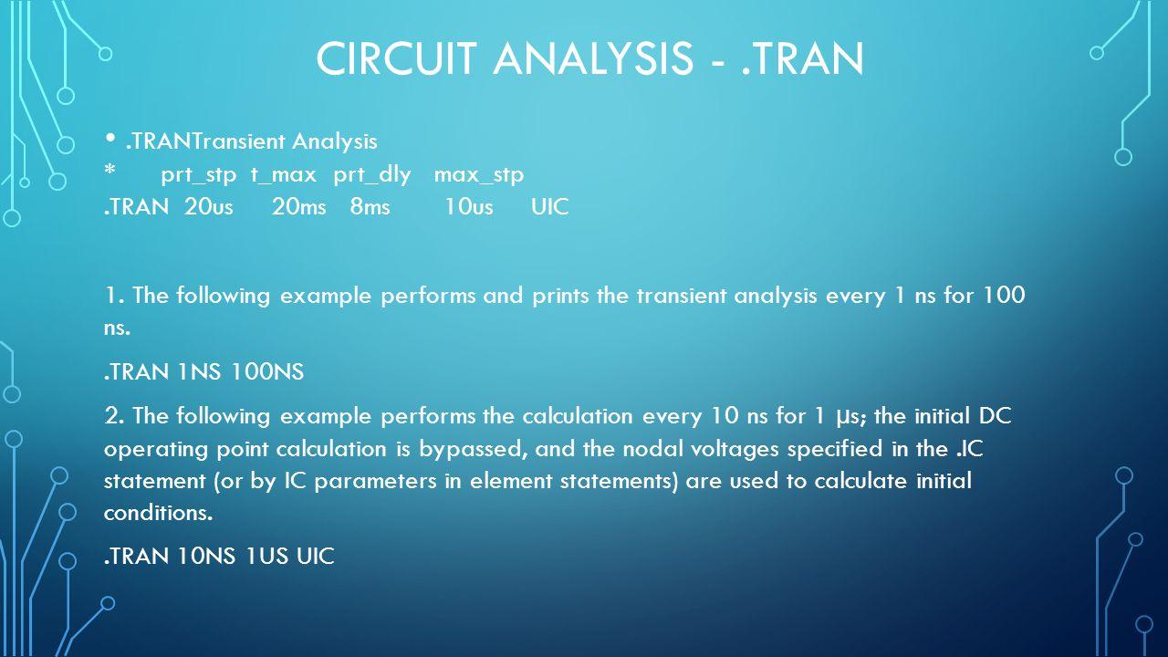 CIRCUIT ANALYSIS -.TRAN.TRANTransient Analysis * prt_stp t_max prt_dly max_stp.TRAN 20us 20ms 8ms 10us UIC 1.