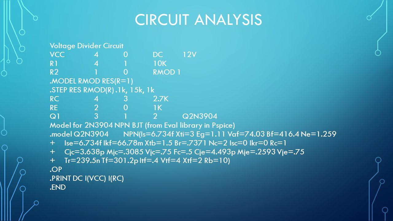 CIRCUIT ANALYSIS Voltage Divider Circuit VCC40DC12V R14110K R210RMOD 1.MODEL RMOD RES(R=1).STEP RES RMOD(R).1k, 15k, 1k RC432.7K RE201K Q1312Q2N3904 M
