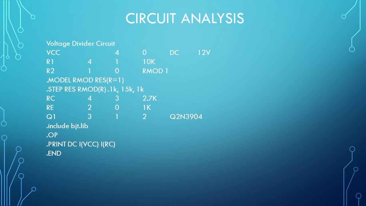 CIRCUIT ANALYSIS Voltage Divider Circuit VCC40DC12V R14110K R210RMOD 1.MODEL RMOD RES(R=1).STEP RES RMOD(R).1k, 15k, 1k RC432.7K RE201K Q1312Q2N3904.i