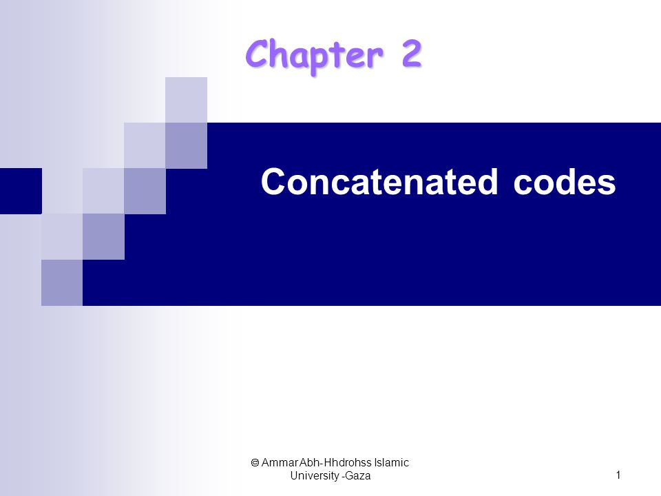  Ammar Abh-Hhdrohss Islamic University -Gaza 1 Chapter 2 Concatenated codes