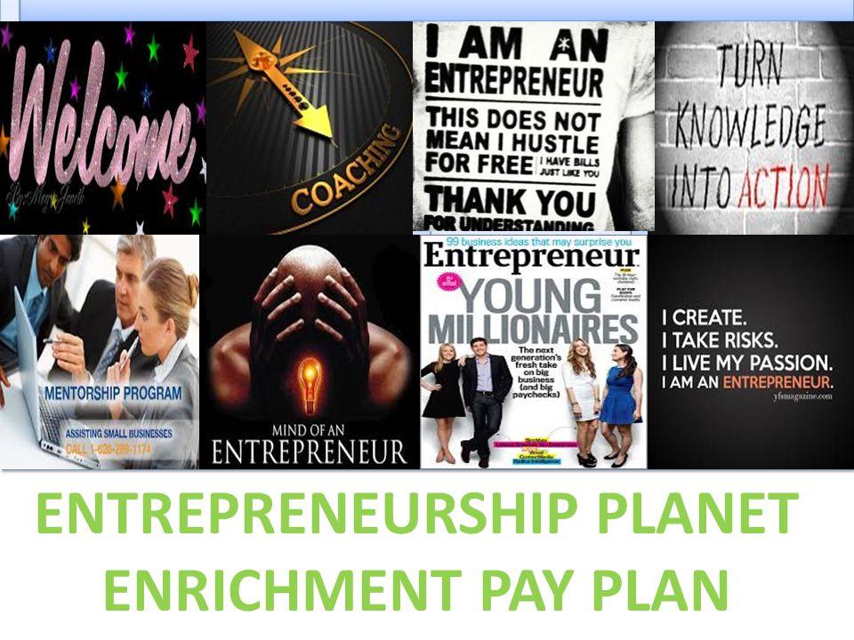 ENTREPRENEURSHIP PLANET ENRICHMENT PAY PLAN