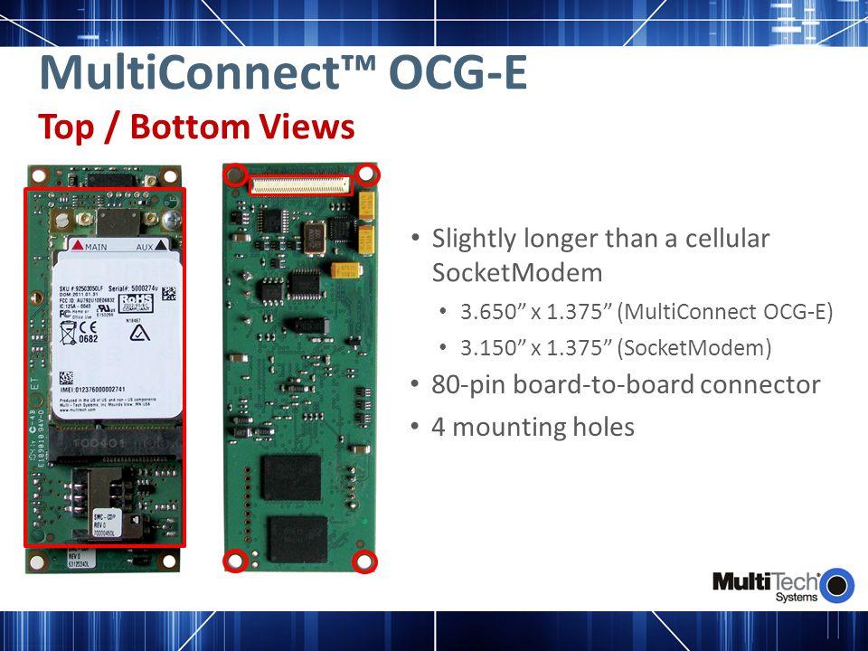 "MultiConnect™ OCG-E Top / Bottom Views Slightly longer than a cellular SocketModem 3.650"" x 1.375"" (MultiConnect OCG-E) 3.150"" x 1.375"" (SocketModem)"