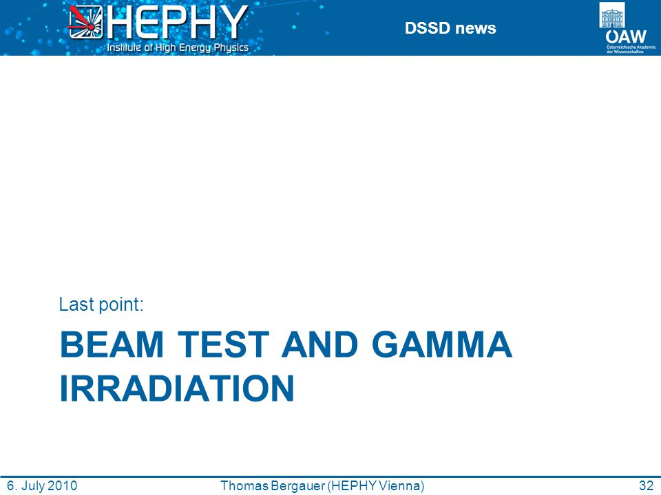 DSSD news BEAM TEST AND GAMMA IRRADIATION Last point: 32Thomas Bergauer (HEPHY Vienna)6. July 2010