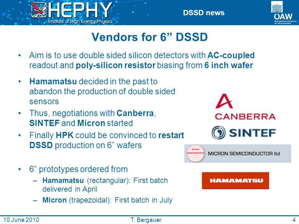 DSSD news 10 June 2010 Vendors for 6 DSSD Aim is to use double sided silicon detectors with AC-coupled readout and poly-silicon resistor biasing from 6 inch wafer 4T.