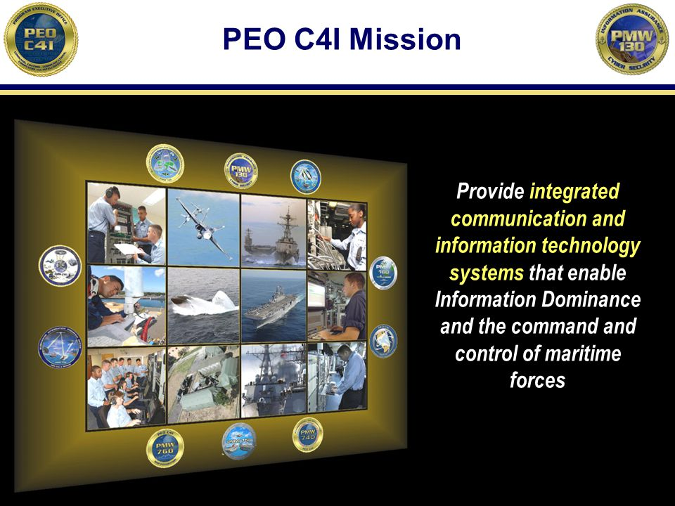 25 PEO C4I Mission Provide integrated communication and information technology systems that enable Information Dominance and the command and control o
