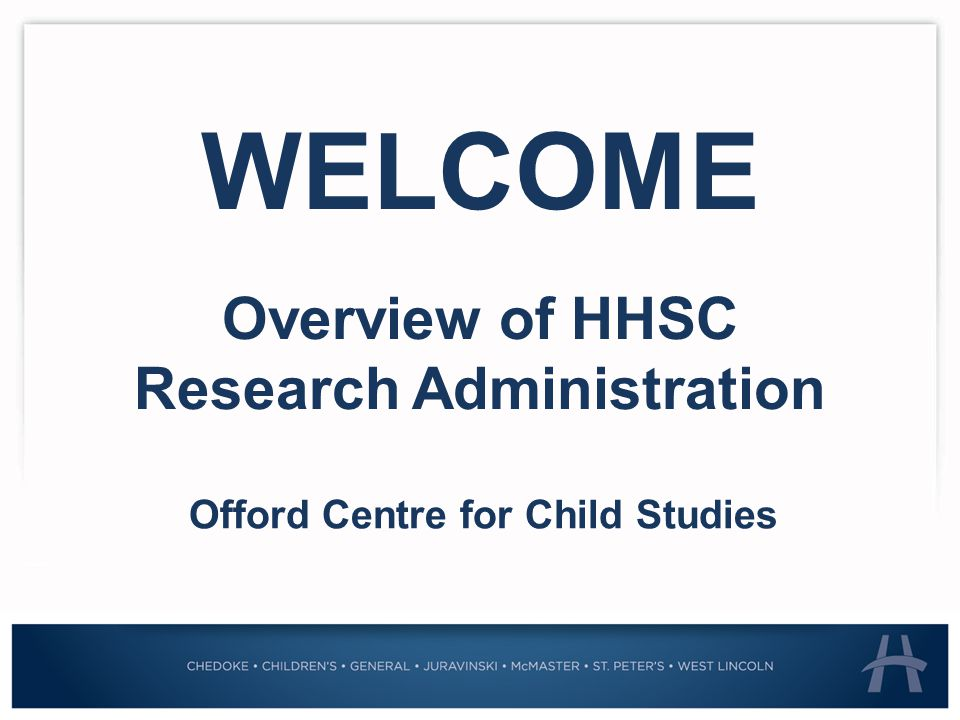 OBJECTIVES Finance Funding Opportunities (internal/external) Contracts Capital Infrastructure New Business Development Media Relations and Publications Human Resources 1.Overview of Research at HHSC 2.