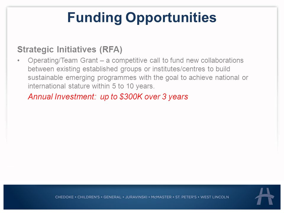 Funding Opportunities Strategic Initiatives (RFA) Operating/Team Grant – a competitive call to fund new collaborations between existing established groups or institutes/centres to build sustainable emerging programmes with the goal to achieve national or international stature within 5 to 10 years.