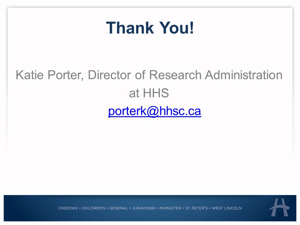Thank You! Katie Porter, Director of Research Administration at HHS porterk@hhsc.ca