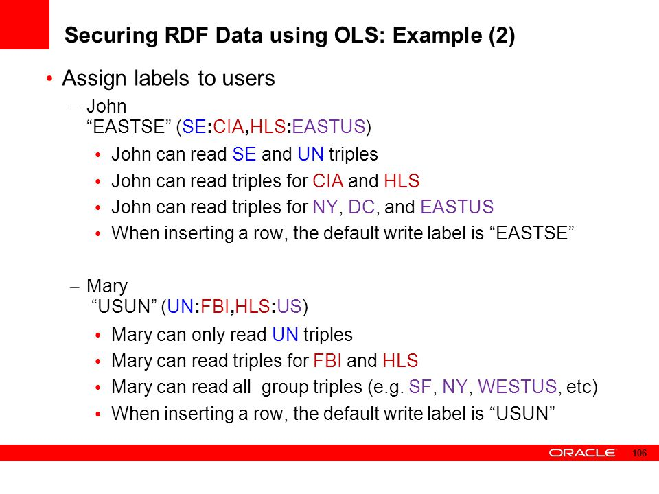 """Securing RDF Data using OLS: Example (2) Assign labels to users – John """"EASTSE"""" (SE:CIA,HLS:EASTUS) John can read SE and UN triples John can read trip"""