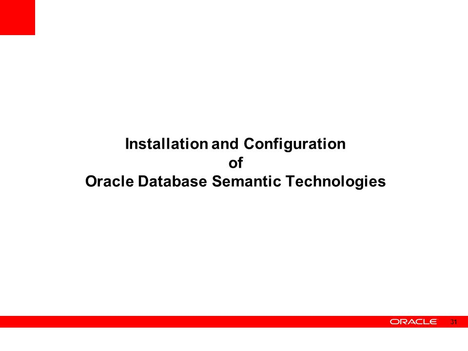Installation and Configuration of Oracle Database Semantic Technologies 31