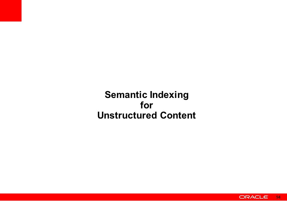 Semantic Indexing for Unstructured Content 94