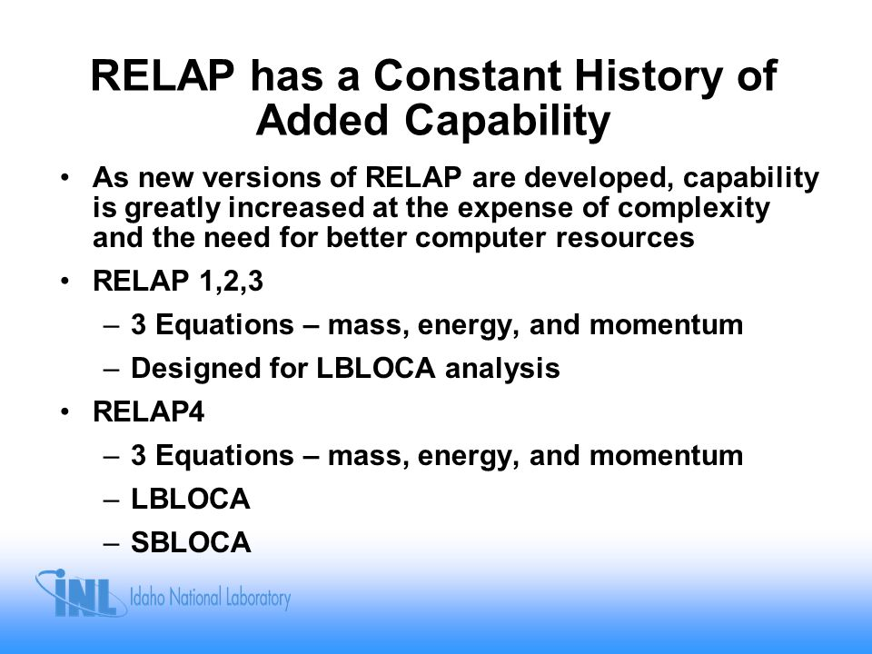 RELAP has a Constant History of Added Capability As new versions of RELAP are developed, capability is greatly increased at the expense of complexity