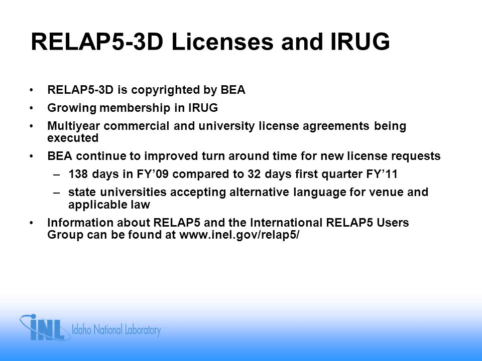 RELAP5-3D Licenses and IRUG RELAP5-3D is copyrighted by BEA Growing membership in IRUG Multiyear commercial and university license agreements being ex