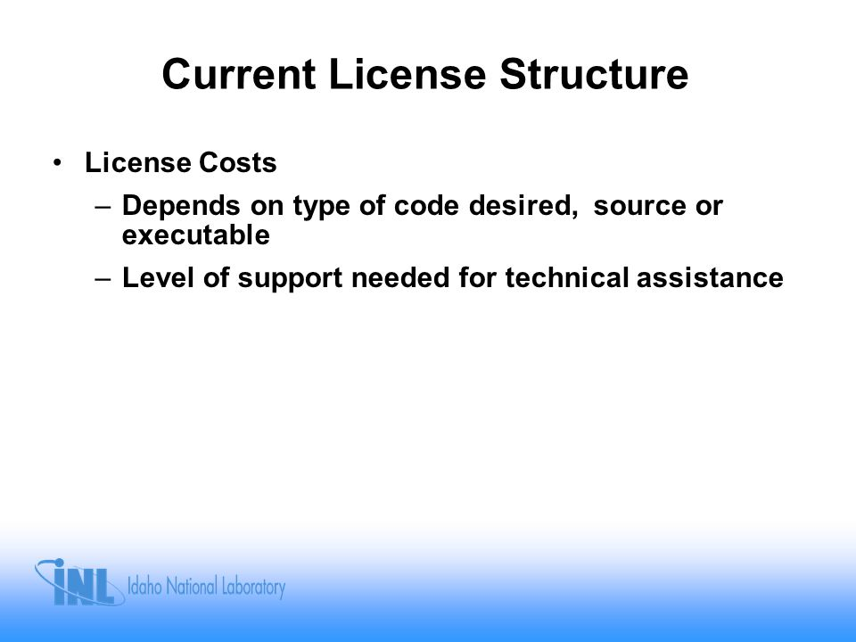 Current License Structure License Costs –Depends on type of code desired, source or executable –Level of support needed for technical assistance