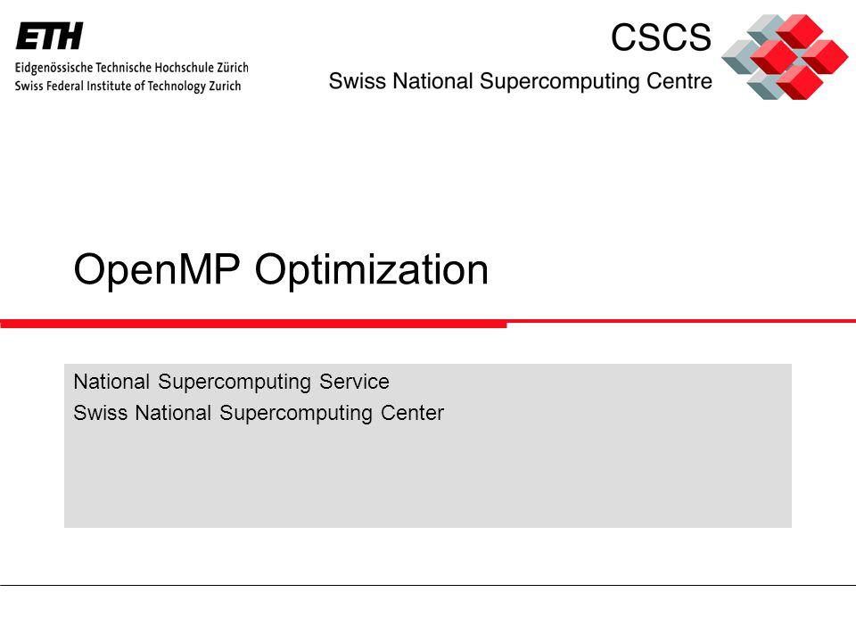 OpenMP Optimization National Supercomputing Service Swiss National Supercomputing Center
