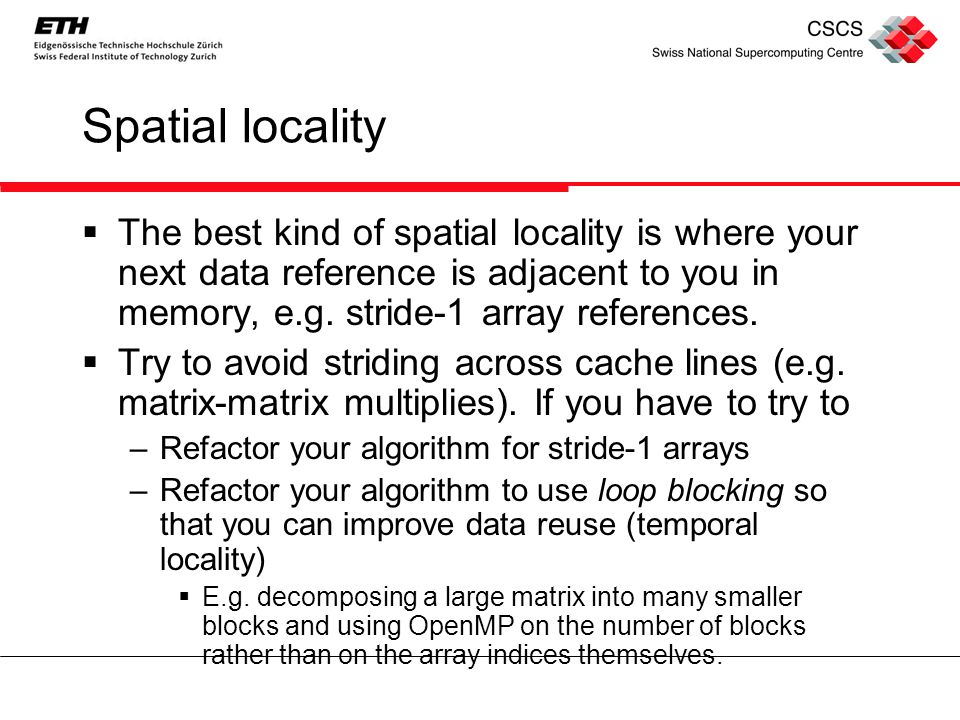 Spatial locality  The best kind of spatial locality is where your next data reference is adjacent to you in memory, e.g.