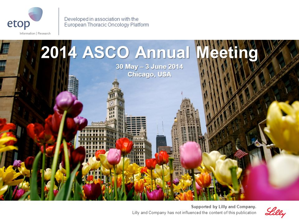 2014 ASCO Annual Meeting Supported by Lilly and Company. Lilly and Company has not influenced the content of this publication Developed in association