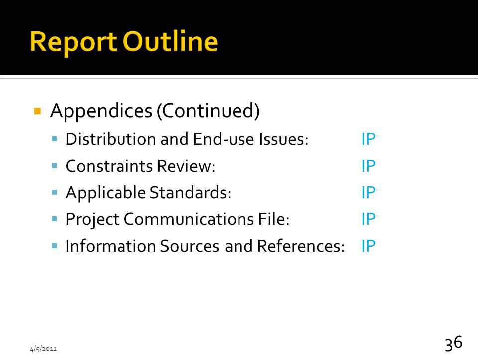  Appendices (Continued)  Distribution and End-use Issues:IP  Constraints Review: IP  Applicable Standards: IP  Project Communications File: IP  Information Sources and References:IP 36 4/5/2011