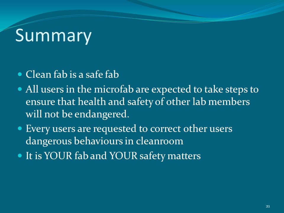 Summary Clean fab is a safe fab All users in the microfab are expected to take steps to ensure that health and safety of other lab members will not be