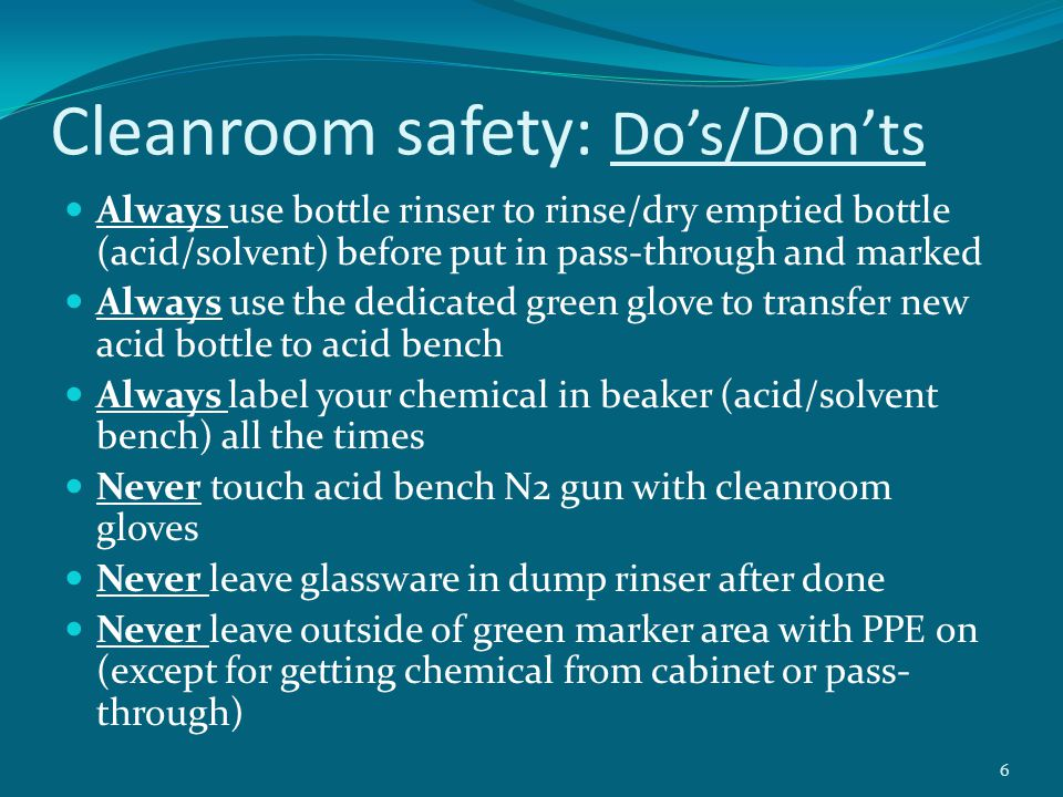 Cleanroom safety: Do's and Don ts at Acid bench (I) Do'sDon'ts 7