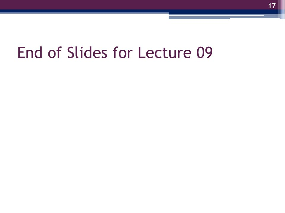 End of Slides for Lecture 09 17
