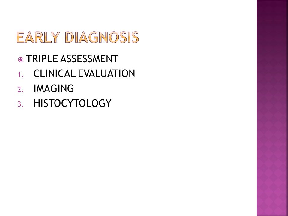  TRIPLE ASSESSMENT 1. CLINICAL EVALUATION 2. IMAGING 3. HISTOCYTOLOGY