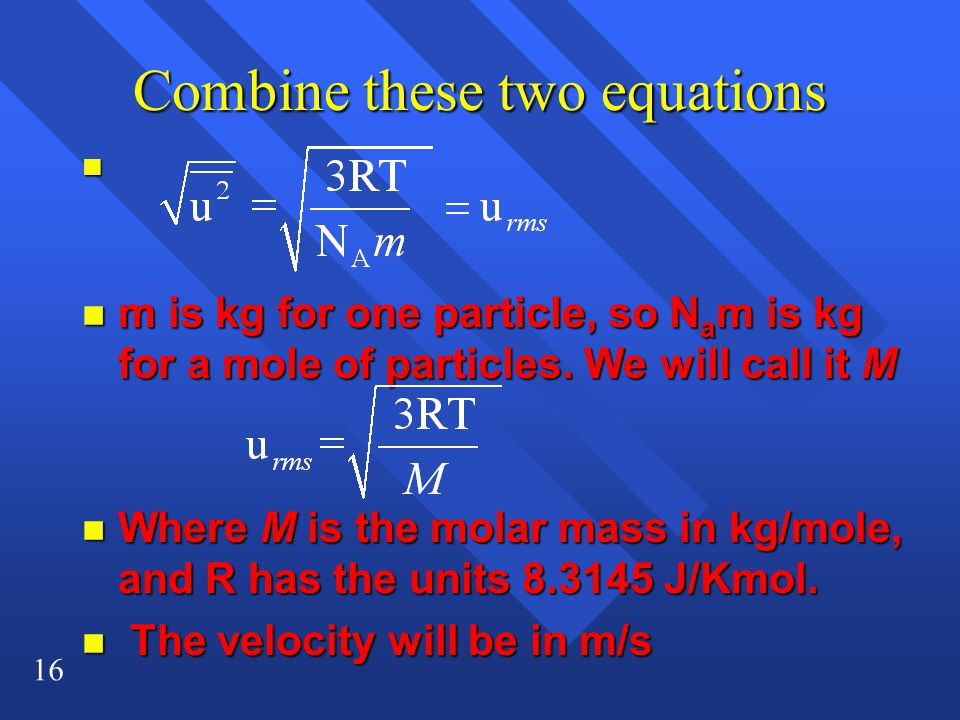 16 Combine these two equations n n m is kg for one particle, so N a m is kg for a mole of particles.